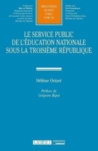 Hélène Orizet - Le service public de l'éducation nationale sous la Troisième République.