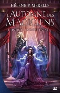 Hélène P Mérelle - L'automne des magiciens Tome 2 : La reine noire.