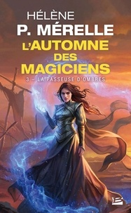 Hélène P Mérelle - L'automne des magiciens Tome 3 : La passeuse d'ombres.