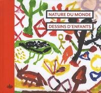 Hélène Pagezy et Stéphanie Carrière - Nature du monde - Dessins d'enfants.