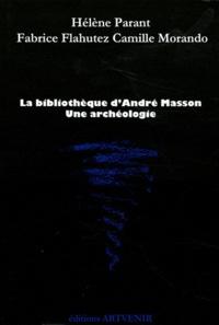 Hélène Parant et Fabrice Flahutez - La bibliothèque d'André Masson - Une archéologie.