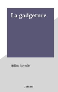 Hélène Parmelin - La gadgeture.