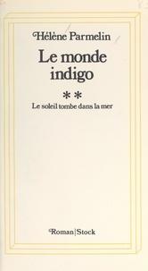 Hélène Parmelin - Le monde indigo (2). Le soleil tombe dans la mer.