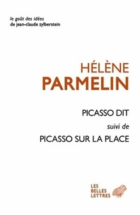 Hélène Parmelin - Picasso dit... - Suivi de Picasso sur la place.