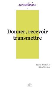 Hélène Parveau - Donner, recevoir, transmettre.