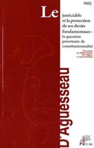 Hélène Pauliat et Eric Négron - Le justiciable et la protection de ses droits fondamentaux - La question prioritaire de constitutionnalité.