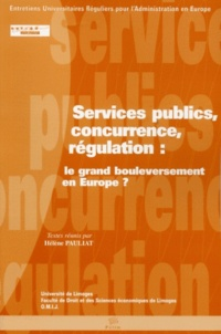 Hélène Pauliat et Michel Senimon - Services publics,concurrence,régulation: le grand bouleversement en Europe?.