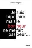 Hélène Pérignon - Je suis bipolaire mais le bonheur ne me fait pas peur.