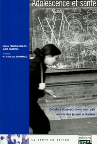 Hélène Perrin-Escalon et Judith Hassoun - Adolescence et santé - Constats et propositions pour agir auprès des jeunes scolarisés.