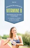 Hélène Petit - Découvrez les vertus de la vitamine B - Huit vitamines pour votre santé et votre beauté.