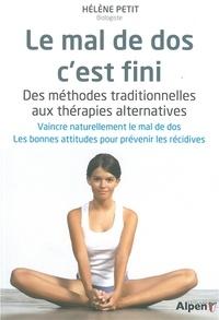Hélène Petit - Le mal de dos c'est fini - Des méthodes traditionnelles aux thérapies alternatives. Vaincre naturellement le mal de dos. Les bonnes attitudes pour prévenir les récidives.