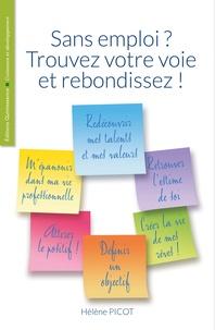 Hélène Picot - Sans emploi ? Trouvez votre voie et rebondissez !.