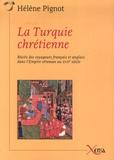 Hélène Pignot - La Turquie chrétienne - Récits des voyageurs français et anglais dans l'Empire ottoman au XVIIe siècle.