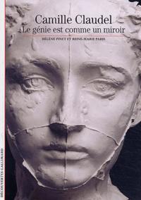 Hélène Pinet et Marie-Hélène Paris - Camille Claudel - Le génie est comme un miroir.
