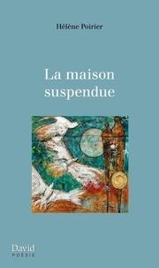 Hélène Poirier - La maison suspendue.
