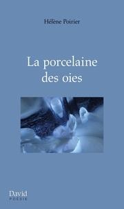 Hélène Poirier - La porcelaine des oies.