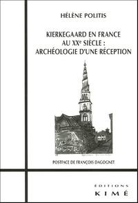 Hélène Politis - Kierkegaard en France au XXe siècle : archéologie d'une réception.