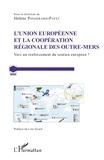 Hélène Pongérard-Payet - L'Union Européenne et la coopération régionale des Outre-Mers - Vers un renforcement du soutien européen ?.