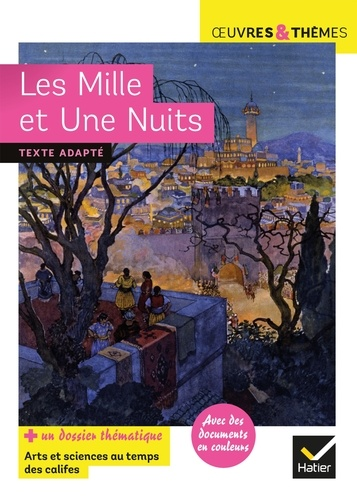 Les Mille et Une Nuits. suivi d'un dossier « Arts et sciences au temps des califes »