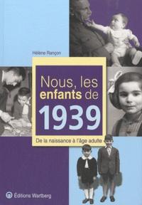 Hélène Rançon - Nous, les enfants de 1939 - De la naissance à l'âge adulte.