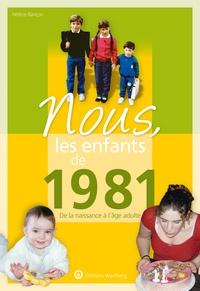 Hélène Rançon - Nous, les enfants de 1981 - De la naissance à l'âge adulte.