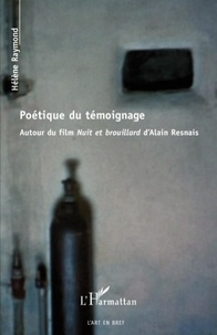 Hélène Raymond - Poétique du témoignage - Autour du film Nuit et brouillard d'Alain Resnais.