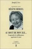 Hélène Reboul et Joseph Josy Lévy - Au bout de mon âge... - Comprendre le vieillissement, apprivoiser la mort.