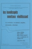 Hélène Reboul et Pierre Comte - Les handicapés mentaux vieillissant : à la recherche de solutions adaptées, individuelles, collectives.