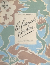 Hélène Revault et Willy Landelle - La fiancée perdue.