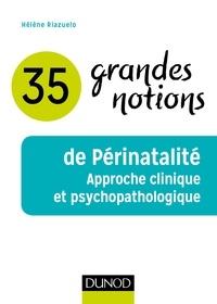 Hélène Riazuelo - 35 grandes notions de Périnatalité - Approche clinique et psychopathologique.