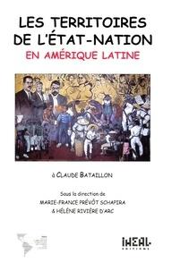 Hélène Rivière d'Arc et Marie-France Prévot Schapira - Les territoires de l'Etat-nation en Amérique latine.