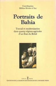 Hélène Rivière d'Arc - Portraits de Bahia - Travail et modernisation dans quatre régions agricoles d'un Etat du Brésil.
