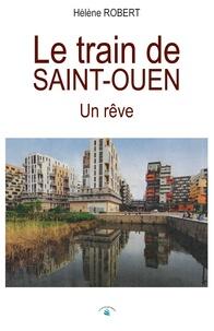 Hélène Robert - Le train de Saint-Ouen - Un rêve.