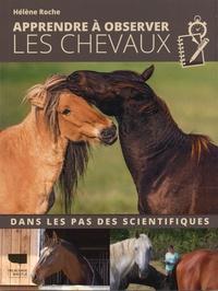Hélène Roche - Apprendre à observer les chevaux - Dans les pas des scientifiques.