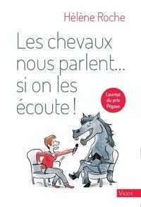 Hélène Roche - Les chevaux nous parlent... si on les écoute !.