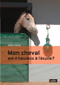 Hélène Roche - Mon cheval est-il heureux à l'écurie ?.