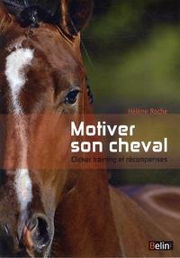 Hélène Roche - Motiver son cheval - Clicker et récompenses.