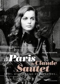 Hélène Rochette - Le Paris de Claude Sautet - Romy, Michel, Yves et les autres....
