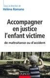 Hélène Romano - Accompagner en justice l'enfant victime de maltraitance ou d'accident.