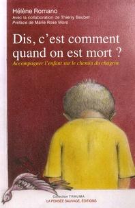 Hélène Romano - Dis, c'est comment quand on est mort ? - Accompagner l'enfant sur le chemin du chagrin.