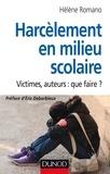 Hélène Romano - Harcèlement en milieu scolaire - Victimes, auteurs : que faire ?.