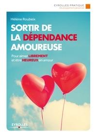Hélène Roubeix - Sortir de la dépendance amoureuse.
