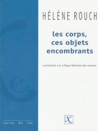Hélène Rouch - Les corps, ces objets encombrants - Contribution à la critique féministe des sciences.