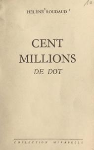 Hélène Roudaud - Cent millions de dot.