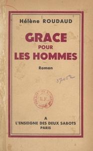 Hélène Roudaud - Grâce pour les hommes.