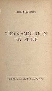 Hélène Roudaud - Trois amoureux en peine.