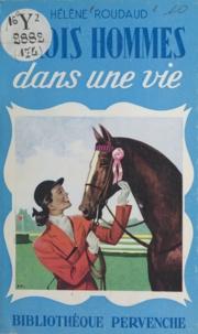 Hélène Roudaud - Trois hommes dans une vie.