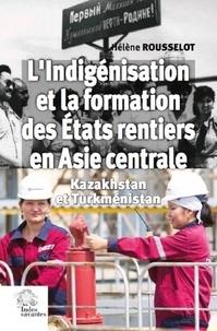 Hélène Rousselot - L'indigénisation et la formation des Etats rentiers en Asie centrale - Kazakhstan et Turkménistan.