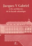 Hélène Rousteau-Chambon - Jacques V Gabriel et les architectes de la façade atlantique.