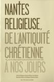 Hélène Rousteau-Chambon - Nantes religieuse, de l'Antiquité chrétienne à nos jours - Actes du colloque organisé à l'Université de Nantes (19-20 octobre 2006).